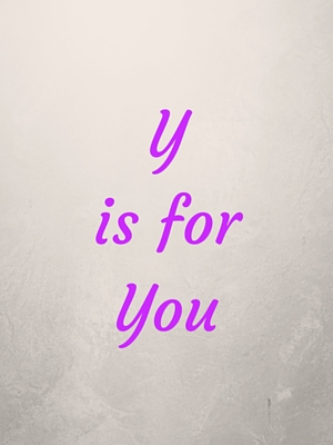 Y is for You