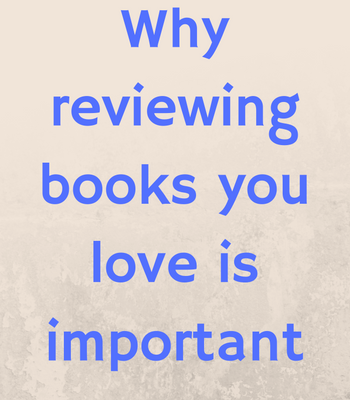 Why writers should review books they love