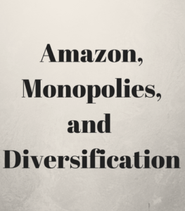 Amazon,Monopolies,and Diversification