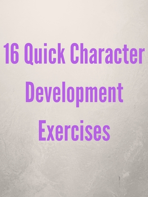 16 Quick CharacterDevelopmentExercises