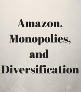 Amazon,Monopolies,and Diversification
