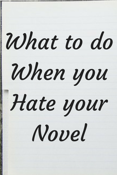 When you hate your novel