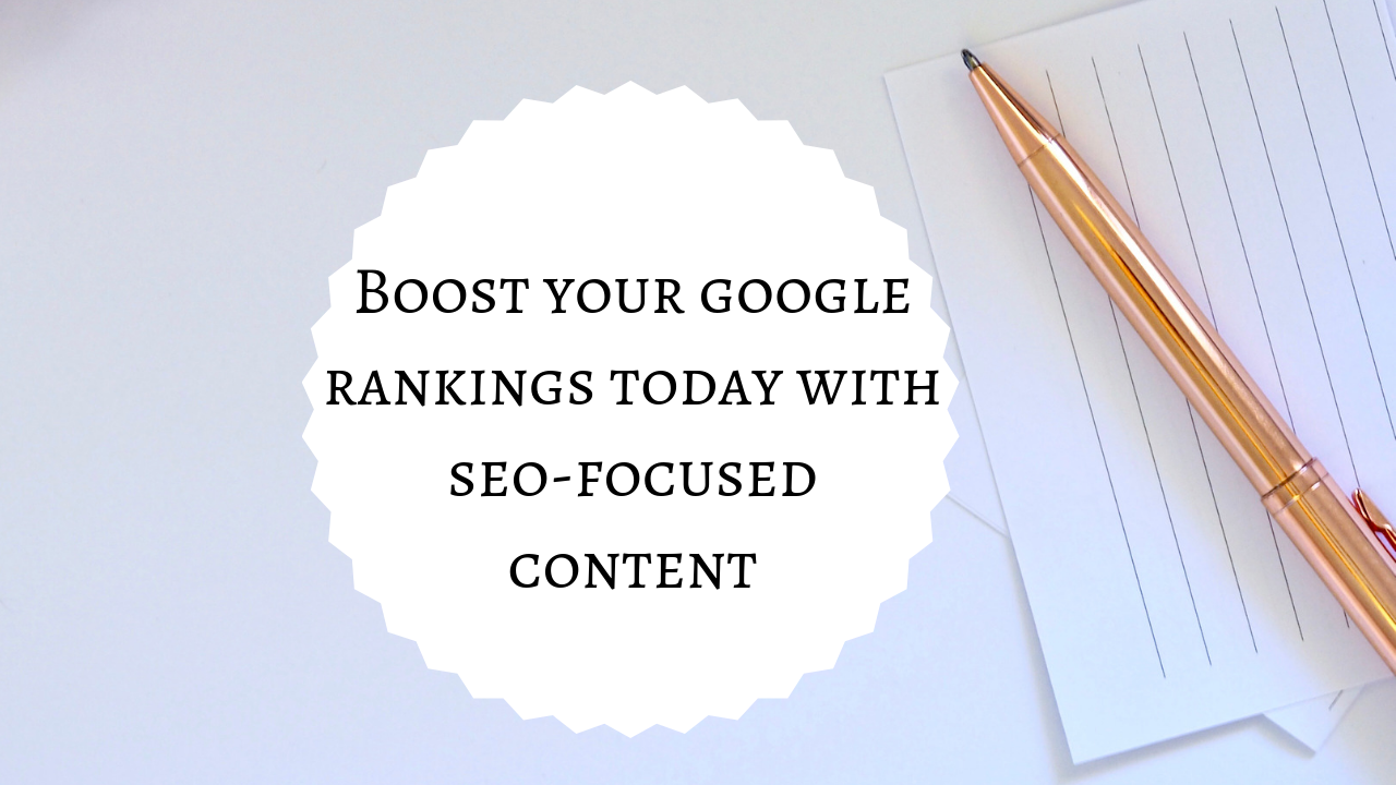 Boost Your Google Rankings with SEO-Focused Content Writing